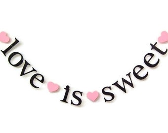 love is sweet Banner.  SHIPS PRIORITY.  Wedding Banner.  Candy Bar Banner.  Dessert Table Banner.  Photo Prop.  Bridal Shower.  5280 Bliss.