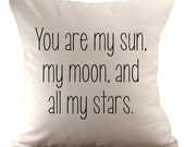 You are my sun, my moon, and all my stars - Cushion/ Pillow Cover - 18x18 - Choose your fabric and font colour