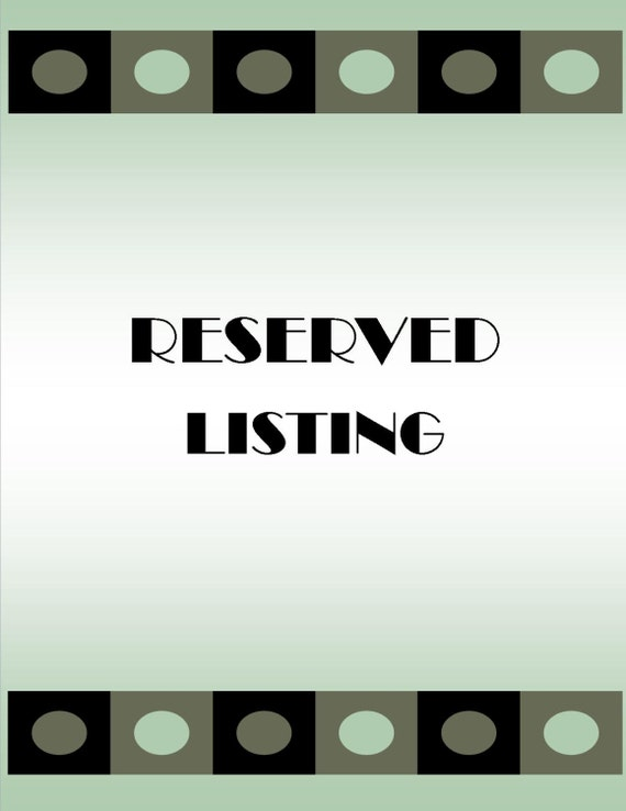 RESERVED for Kelly Tedesco - This is a reserved listing only