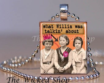 Scrabble Tile Pendant  - What Willis Was Talk'in About -  Altered Art - Scrabble Necklace-Free Silver Plated Ball Chain (ALT31)