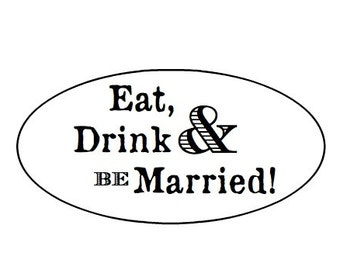 50 Eat. Drink & be married-  Kraft / White Oval labels/seals