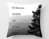 The Mountains are Calling and I must go - John Muir Quote -Pillow cover - Mountain Art - Cabin Decor- IN STOCK and ready to ship!