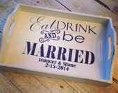Eat,Drink and Be Married tray -personalized gift -wedding gift