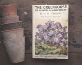 1920s gardening book on greenhouse flowers. Entitled The Greenhouse Its Flowers & Management by H. H. Thomas.