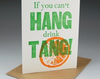 If you can't hang, drink Tang (092)