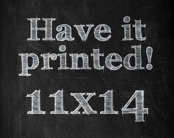 HAVE IT PRINTED - Make any Typographic artwork an 11x14 print!
