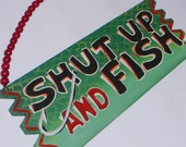 Shut up and Fish handpainted wood sign