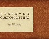 RESERVED custom listing for Michelle