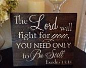 The Lord Will Fight For You, You Need Only To Be Still Wooden Sign (Exodus 14:14)