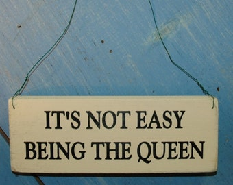 Distressed Screenprinted Sign It's Not Easy Being The Queen