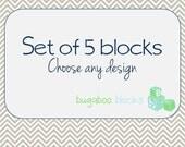 Set of 5 Blocks - Choose any design
