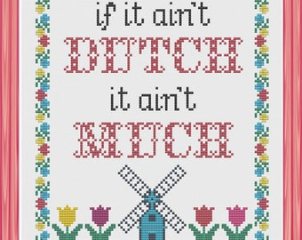 INSTANT DOWNLOAD If It Ain't Dutch It Ain't Much - Cross Stitch Sampler Pattern PDF
