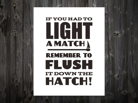 If You Had To Light A Match Flush It Down The Hatch Bathroom
