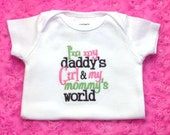 I'm my Daddy's Girl & my Mommy's World Embroidered Saying Bodysuit or Infant Gown