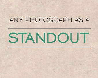 Standout photographs, mounted photograph, wall art, home decor, custom, mounted photos
