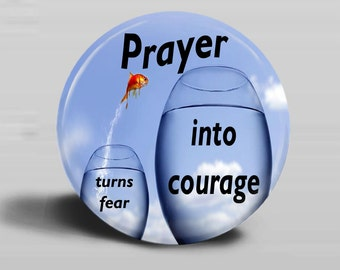 Prayer Turns Fear Into Courage BUTTON MAGNET or PINBACK 2.25 Inch Round