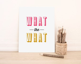 BUY 2 GET 1 FREE Type Print, Typography Print, Quote Print, Liz Lemon, 30 Rock, Yellow, Pink, 30 Rock Quote, Tv Quote, Wall Decor -What The