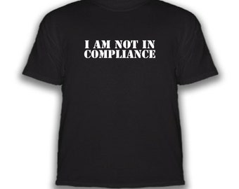 Free Shipping - I Am Not In Compliance - T-Shirt - Choice Of Colors