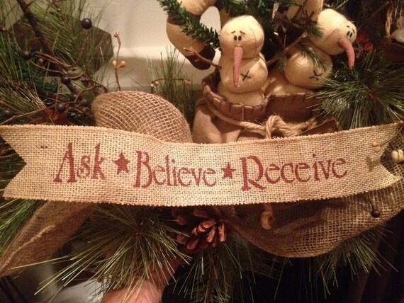 Primitive Christmas or Easter Burlap Ribbon Banner Ask Believe Receive Ornament Garland