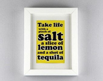 Take Life with a Pinch of Salt, a slice of Lemon and a shot of Tequila - A6 print (digital download available)