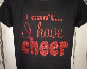 Girls Glitter I Can't I Have Cheer  Shirt