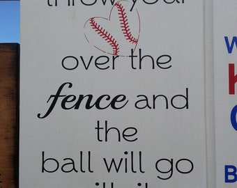 Throw your heart over the fence and the ball will go with it