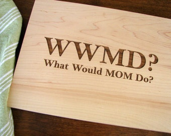 Mother's Day Present Custom Cutting Board Wedding Mother's of the Bride Present Gift for Mom Cheese Board WWMD What Would Mom Do?