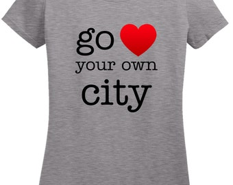 Ladies Go Heart Your Own City T shirt
