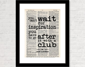You Can't Wait For Inspiration You Have To Go After It With A Club - Jack London Quote-  Inspirational Dictionary Page Art Print Typography