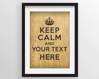 Custom Burlap Art Print - Custom Keep Calm and Customizable Carry on Actual Burlap Fabric