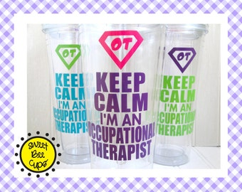 OT Gift - Keep Calm, I'm an Occupational Therapist Acrylic Cup by Sweet Bee Cups, Occupational Therapist Gift, COTA Gift, Hug Your OT