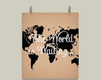 The World is Waiting Print or Metal Sign Choose your Own Colors