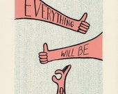 """8""""x10"""" screen print — Everything Will Be O.K."""
