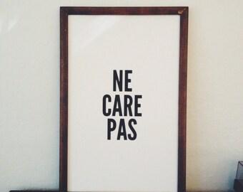 Ne Care Pas Screenprint