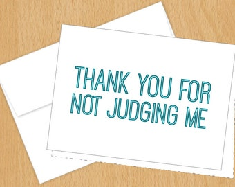 Thank You for not Judging Me- Funny Thank You Cards - 4bar