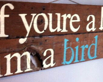 """Romantic quote from The Notebook """" If you're a bird im a bird"""" reclaimed wood sign"""