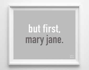 But First Mary Jane, Marujuana Print, Weed Poster, Typography Print, Dorm Decor, Motivational Print, Funny Quote, Halloween Decor