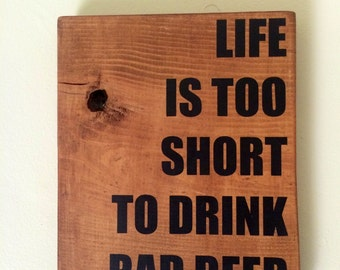 """Hand painted wood sign """"Life is too short to drink bad beer"""""""