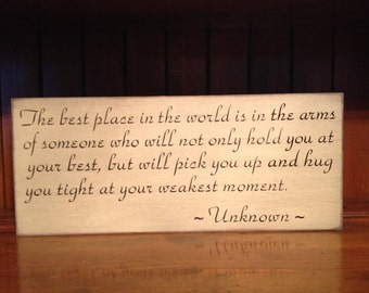 "Custom Carved Wooden Sign - ""The Best Place In The World Is In The Arms Of Someone..."""