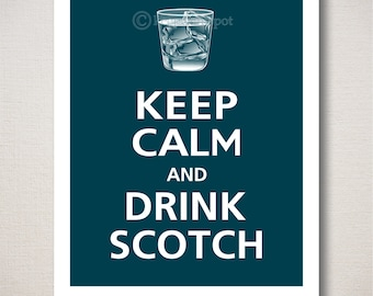 Keep Calm and DRINK SCOTCH Typography Art Print 8x10 (Featured color: Deep Sea--choose your own colors)