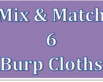 Mix & Match 6 Burp Cloths