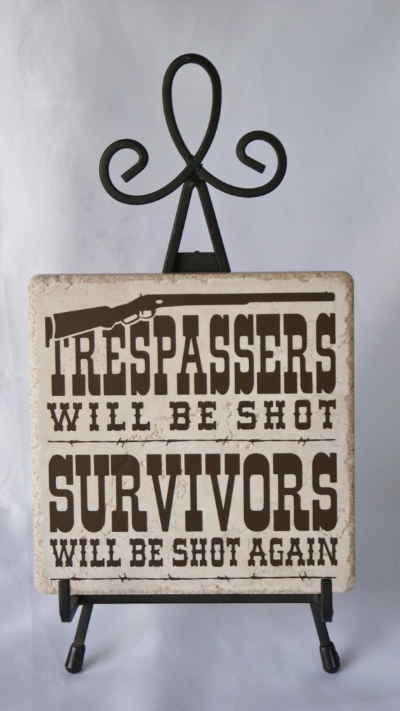 Trespassers Will Be Shot! - Country Western Humor - Trespasser Sign - Ceramic Sign - Lodge Decor - 2nd Amendment Humor - Cabin Decor