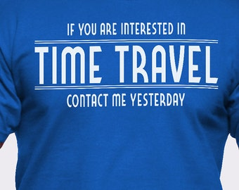 If You Are Interested in Time Travel Contact Me Yesterday T-Shirt