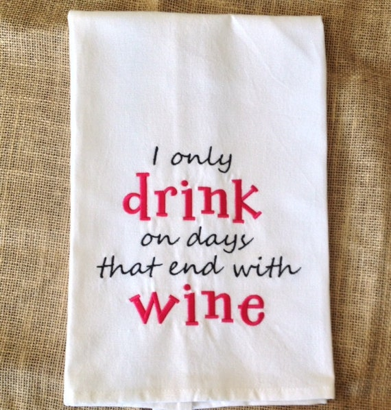 Embroidered Kitchen Towel, Wine Kitchen Towel, Wine Tea Towel, Wine Humor, Gifts for Wine Drinkers, Wine Gifts, Pun Gifts