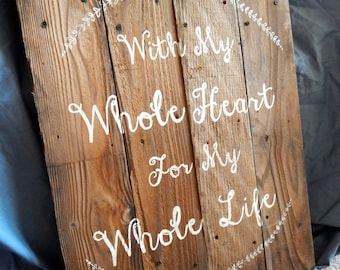 With My Whole Heart... wooden sign