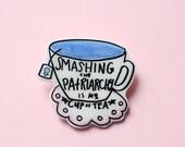 My Cup of Tea Feminist Brooch / Pin