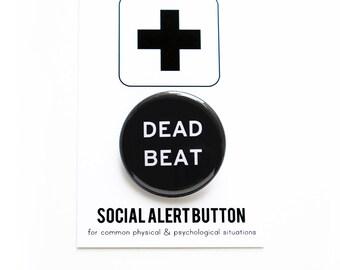 DEAD BEAT Social Alert Button, Loser, Jerk, Funny Button