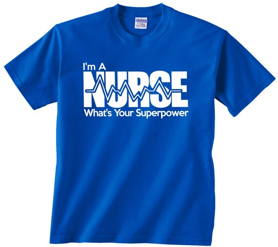 I 39 m a nurse what 39 s your superpower t shirt any by jandvdesign for I am a nurse t shirt