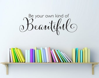 Be your own kind of Beautiful Decal - Beautiful Wall Decal - Quote Wall Sticker - Small