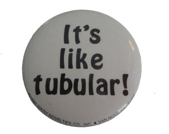 IT'S LIKE TUBULAR! vintage pin button 1980s Valley Girl